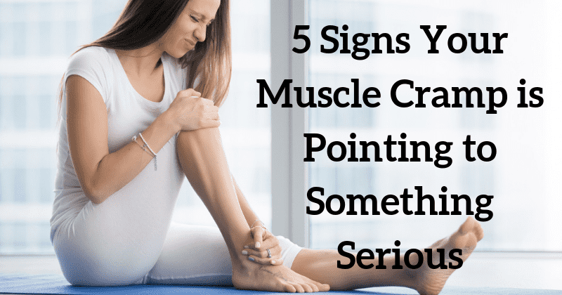 5 Signs Your Muscle Cramps Are More Serious Than You Think
